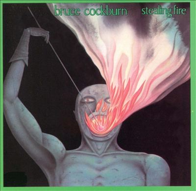 BRUCE COCKBURN-STEALING FIRE