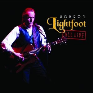 GORDON LIGHTFOOT-ALL LIVE