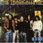 TRAGICALLY HIP-Up To Here