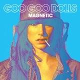 GOO GOO DOLLS-Magnetic