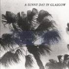 A SUNNY DAY IN GLASCOW-Sea When Absent