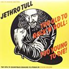 JETHRO TULL -Too Old To Rock,Too Young To Die